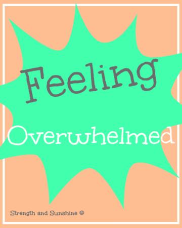 Feeling Overwhelmed | Strength and Sunshine