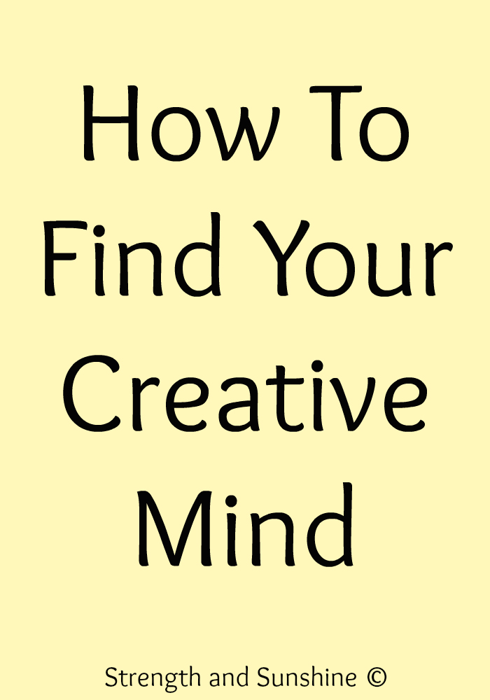 How To Find Your Creative Mind | Strength and Sunshine