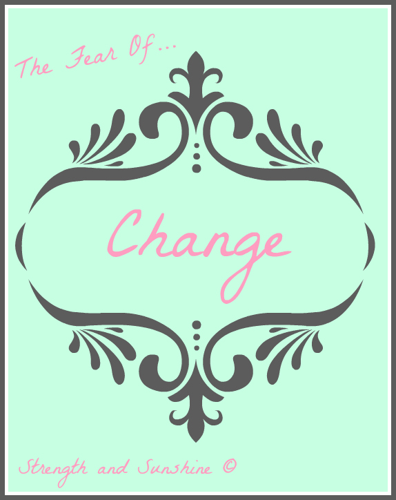 The Fear Of Change | Strength and Sunshine