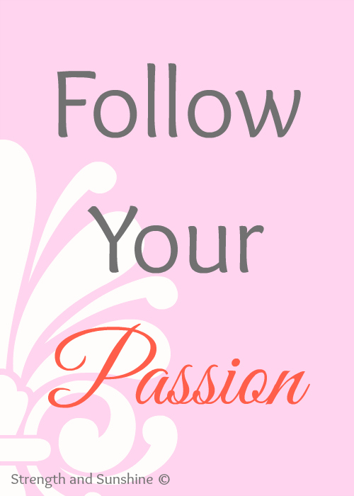 Follow Your Passion | Strength and Sunshine