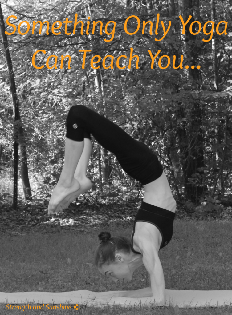 Something Only Yoga Can Teach You | Strength and Sunshine #yoga