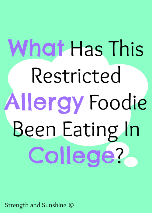 What Has This Restricted Allergy Foodie Been Eating In College? | Strength and Sunshine