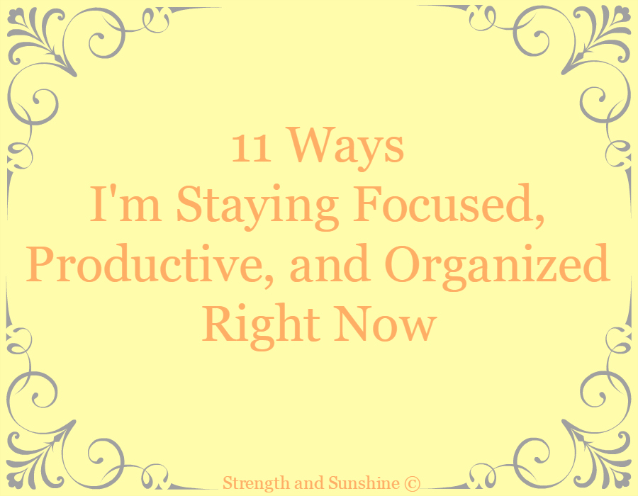 11 Ways I'm Staying Focused, Productive, and Organized Right Now | Strength and Sunshine @RebeccaGF666 #productivity