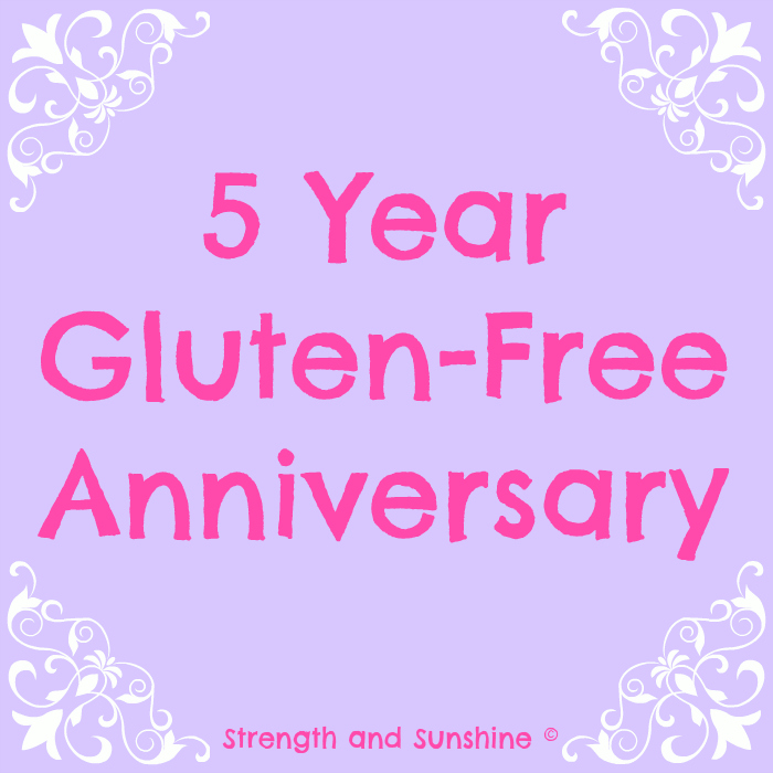 5 Year Gluten-Free Anniversary | Strength and Sunshine @RebeccaGF666 #glutenfree #celiac