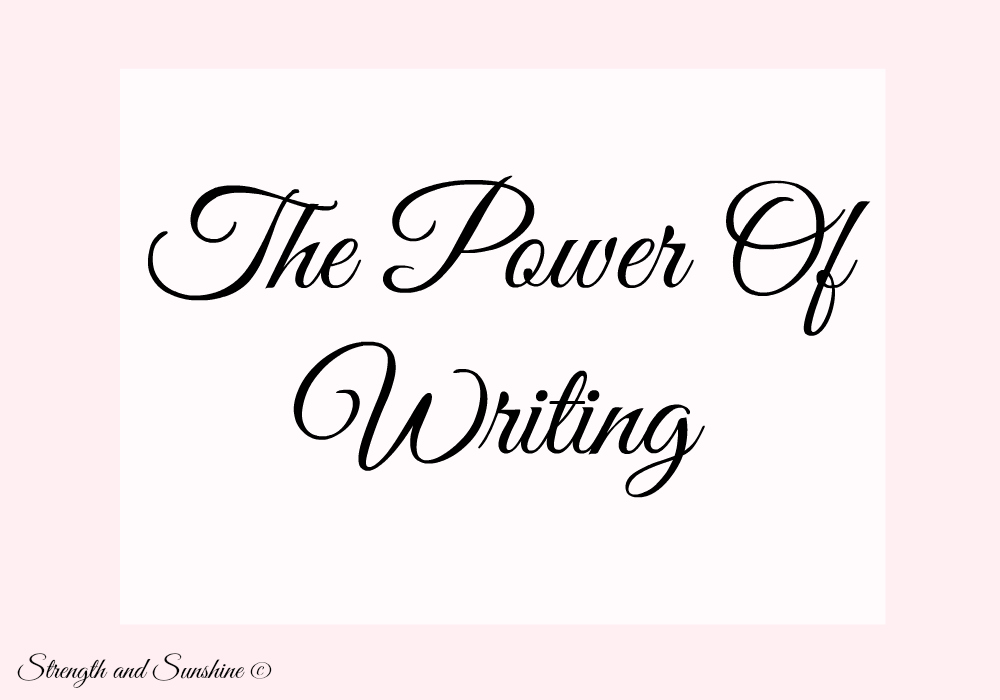 The Power Of Writing | Strength and Sunshine #writing