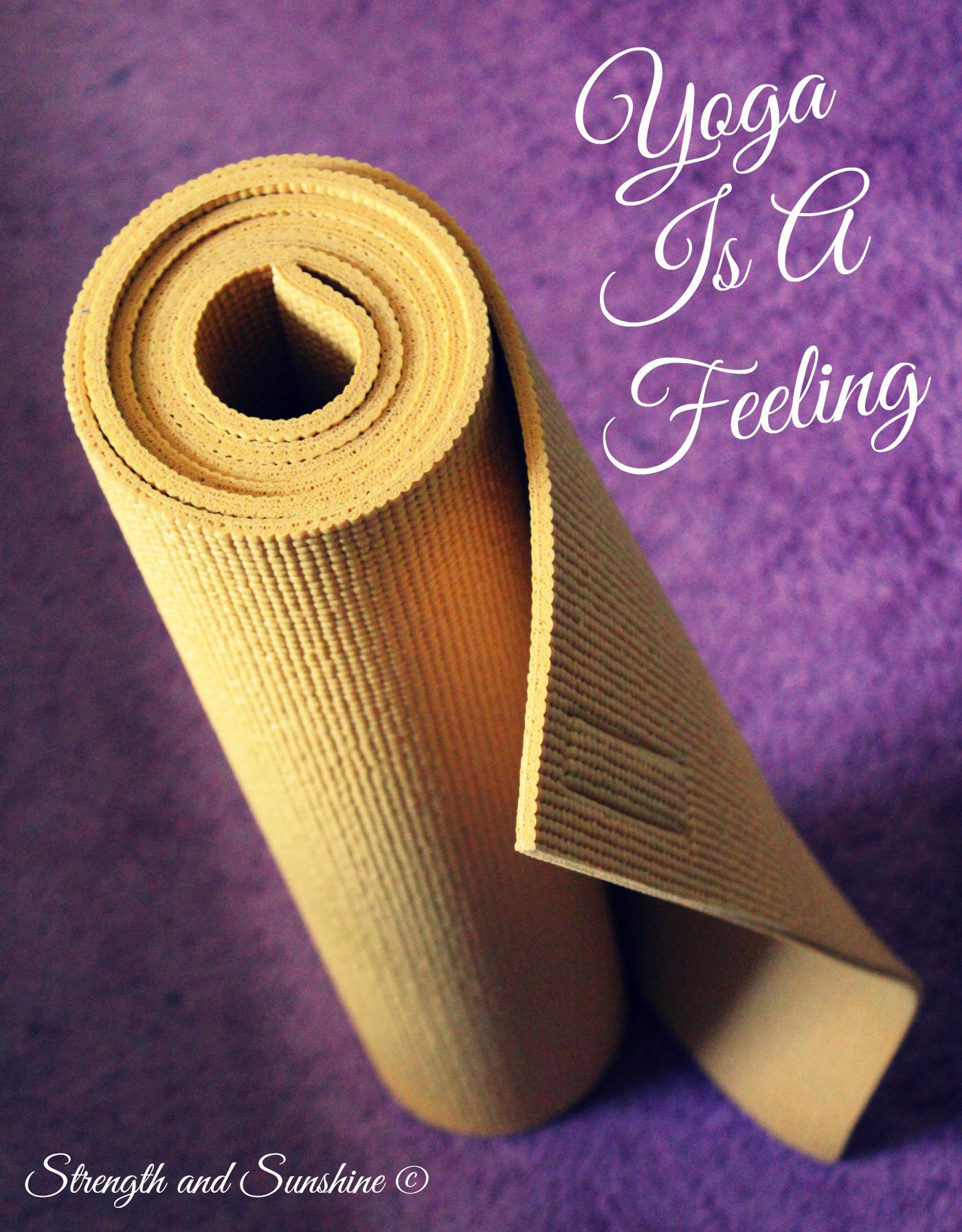 Yoga Is A Feeling | Strength and Sunshine @RebeccaGF666 #yoga