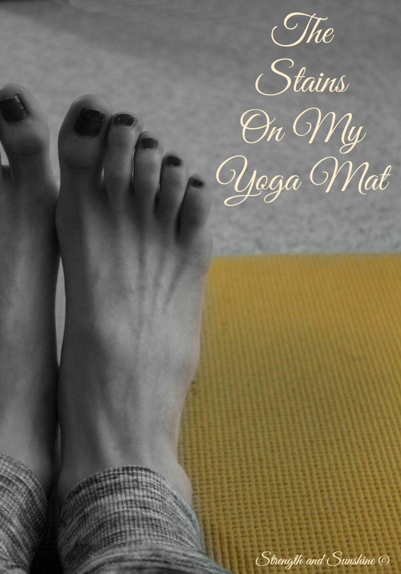 The Stains On My Yoga Mat | Strength and Sunshine @RebeccaGF666 #yoga