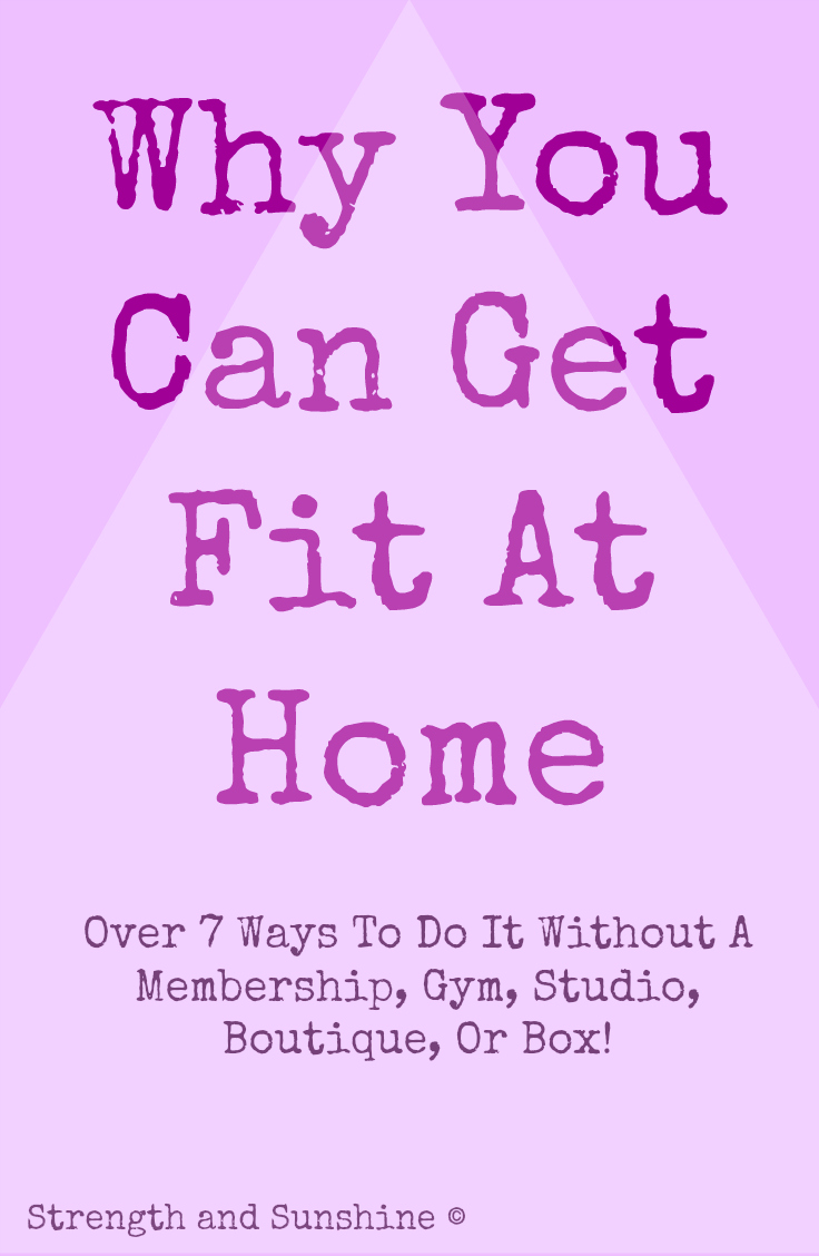 Why You Can Get Fit At Home | Strength and Sunshine #fitness