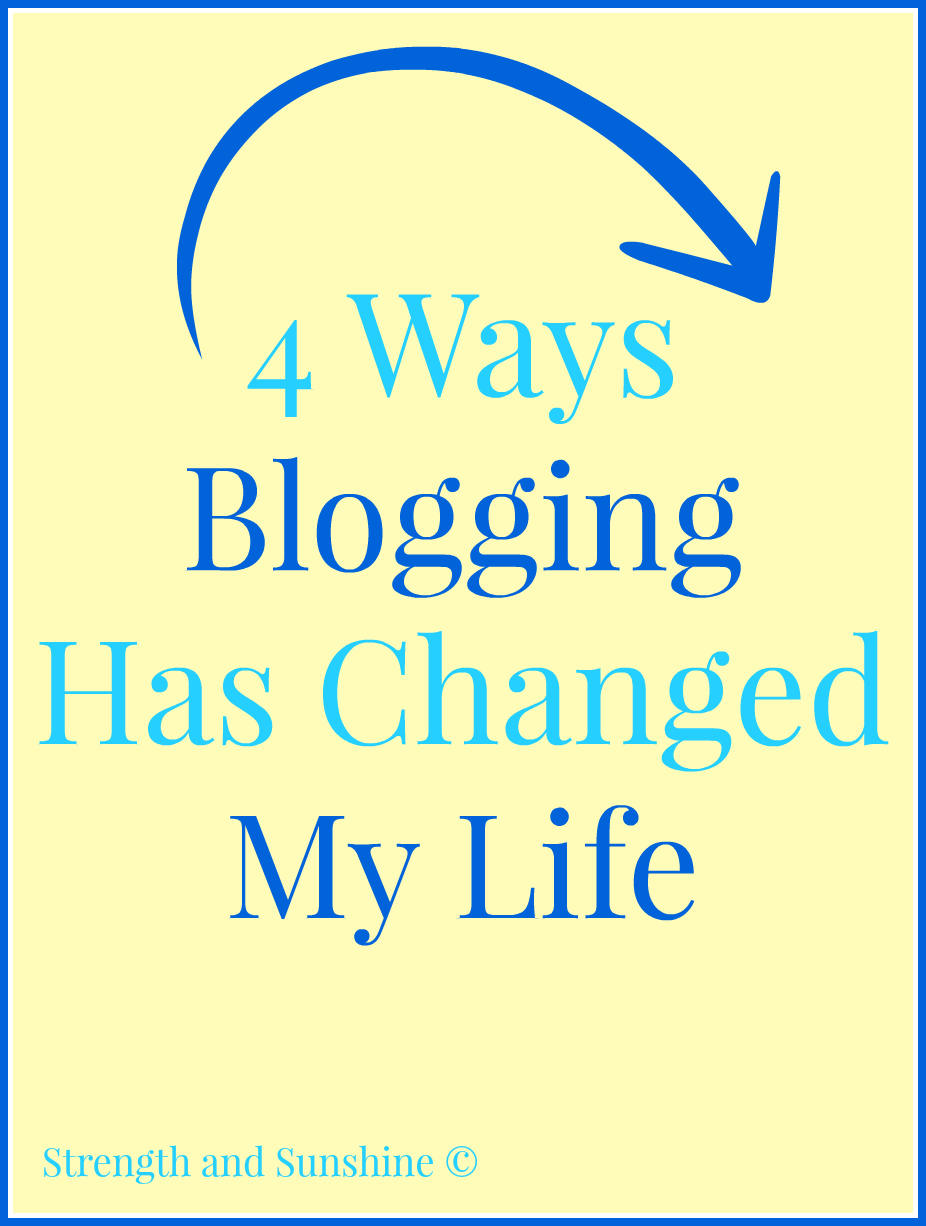 4 Ways Blogging Has Changed My Life | Strength and Sunshine @RebeccaGF666 #blogging #life