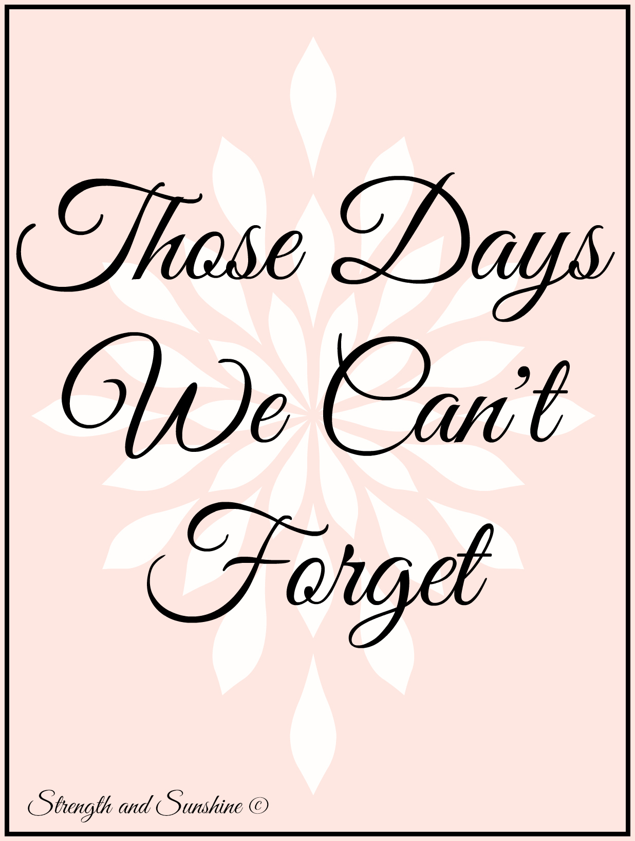 Those Days We Can't Forget | Strength and Sunshine @RebeccaGF666 #life #inspiration