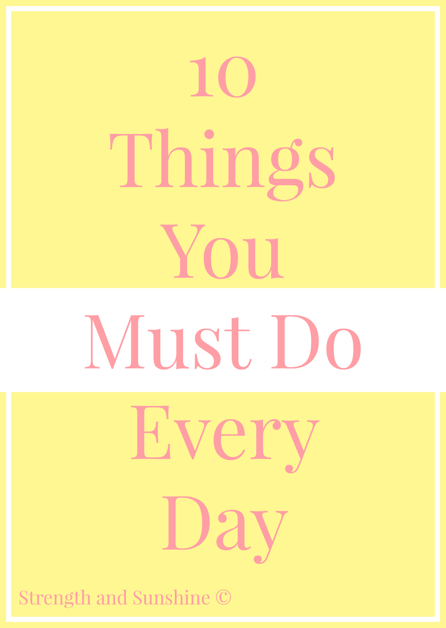 10 Things You Must Do Every Day | Strength and Sunshine @RebeccaGF666 #motivation