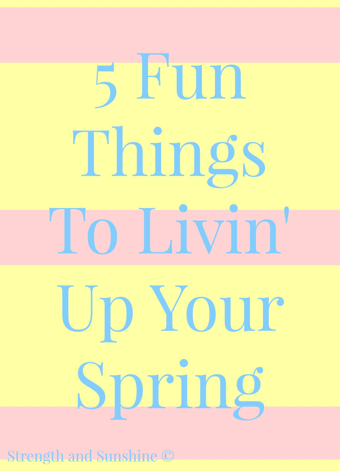 5 Fun Things To Livin' Up Your Spring | Strength and Sunshine @RebeccaGF666 #spring