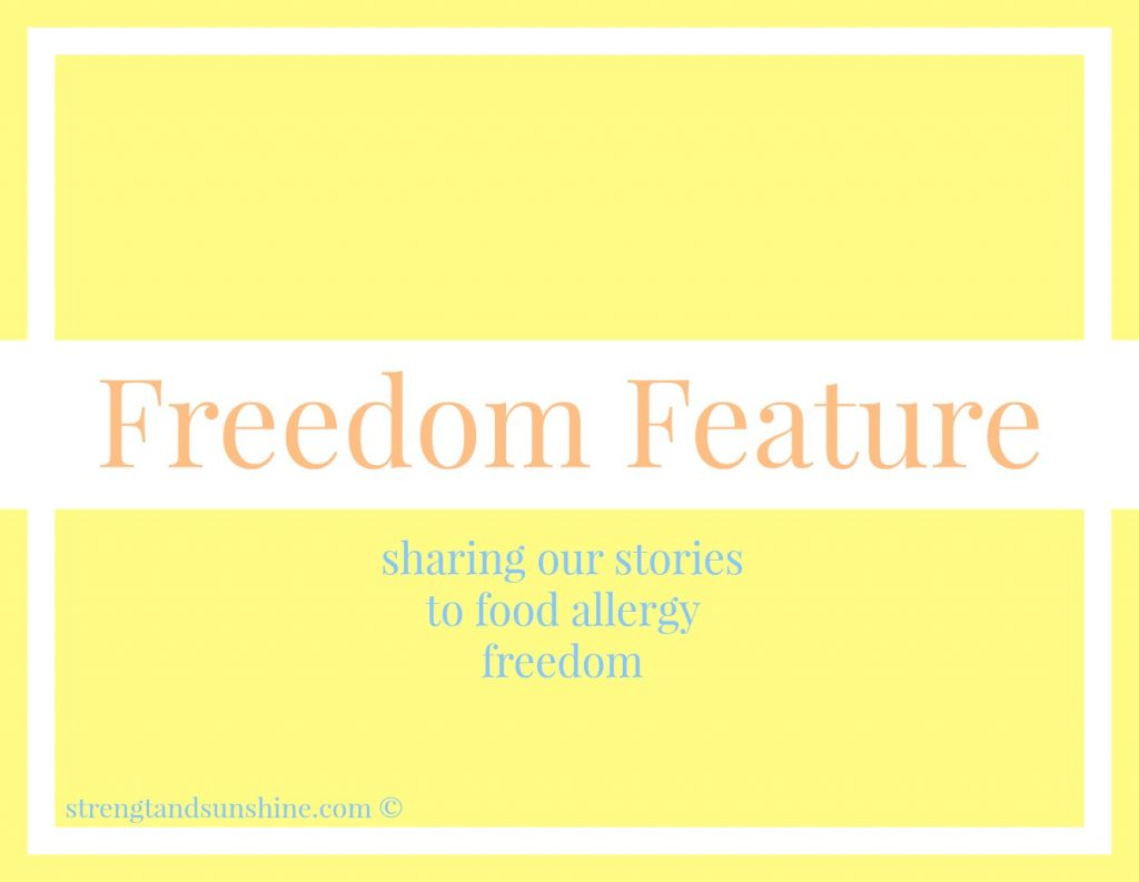 The Freedom Feature | Strength and Sunshine @RebeccaGF666 Sharing our stories to food allergy freedom