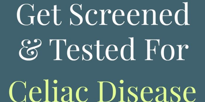 Why & How To Get Screened & Tested For Celiac Disease
