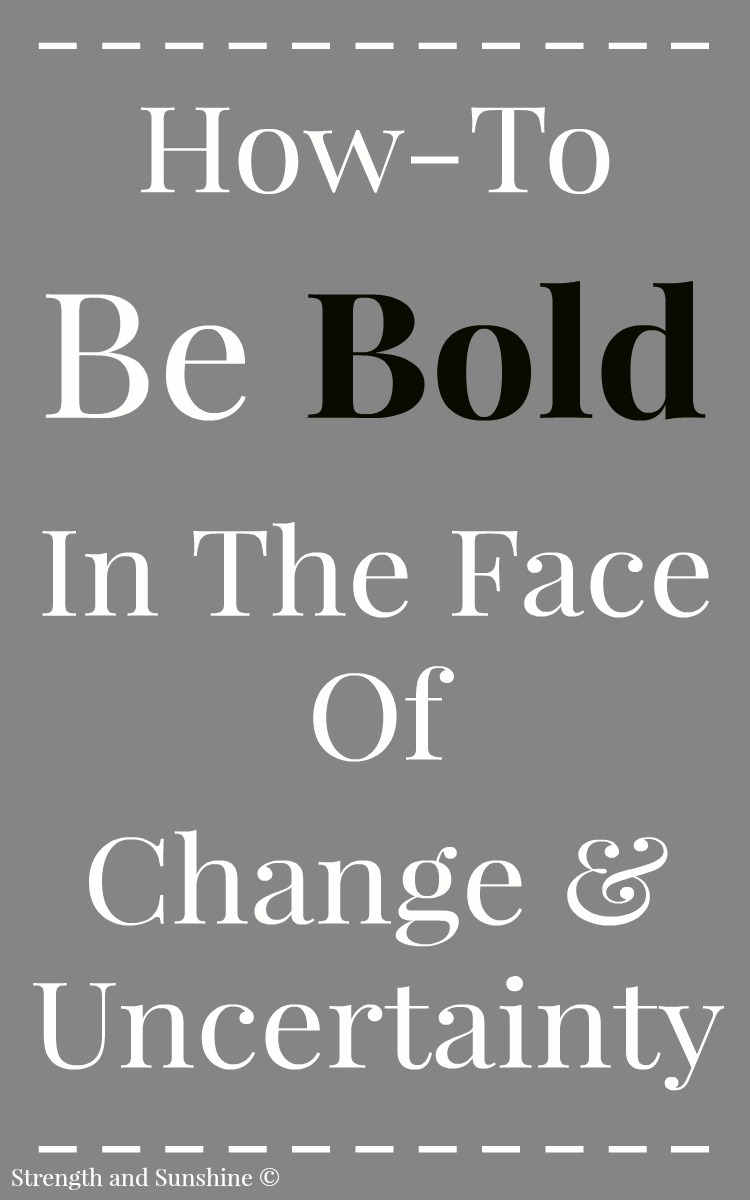 How-To Be Bold In The Face Of Change & Uncertainty | Strength and Sunshine @RebeccaGF666 How can you be bold in the face of change & uncertainty? How can you still take risks, be courageous and confident in all that you do when nothing is certain? Is it even possible to move forward with your head held high?