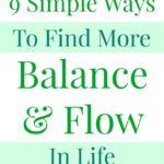 9 Simple Ways To Find More Balance & Flow In Life