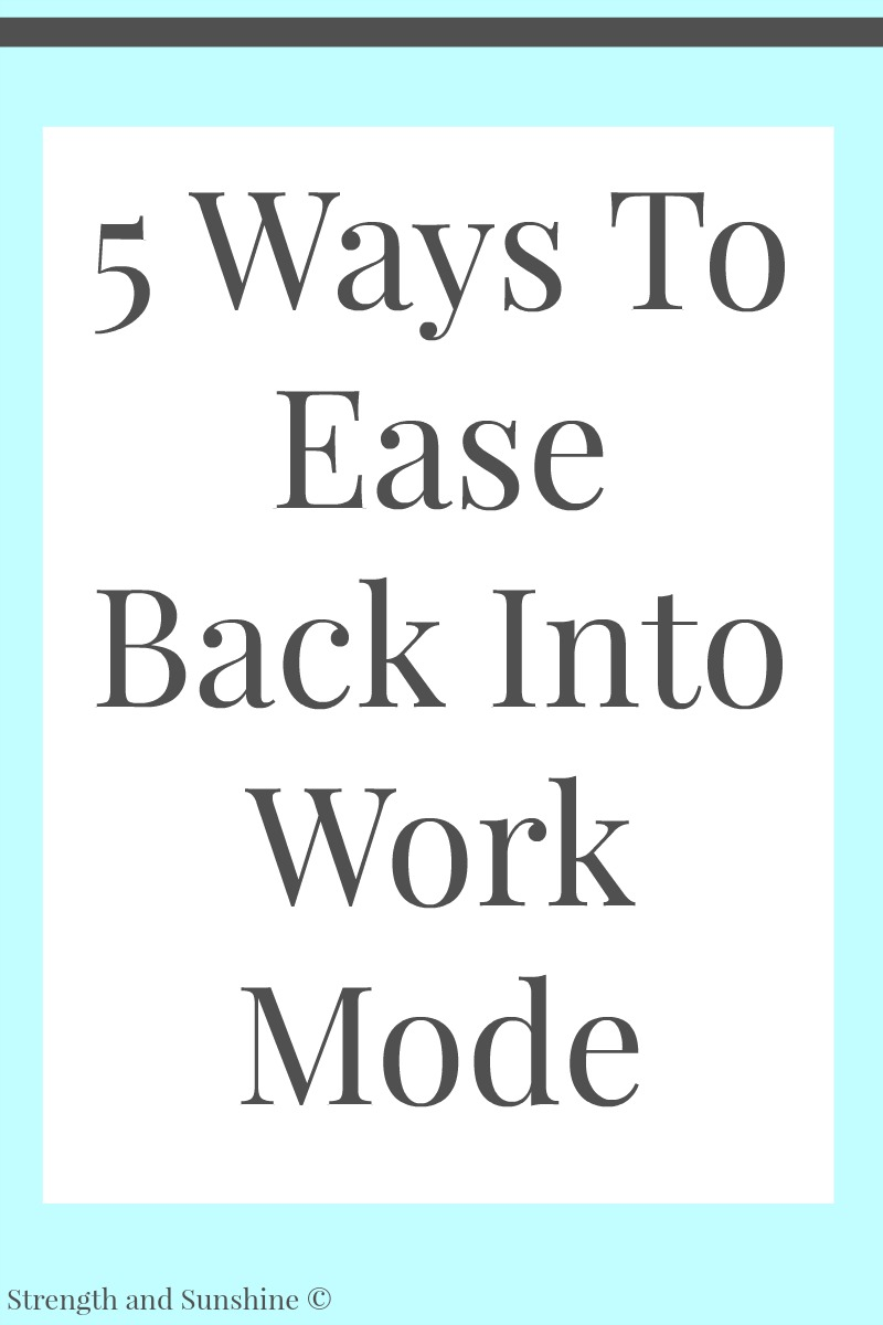 5 Ways To Ease Back Into Work Mode | Strength and Sunshine @RebeccaGF666 It's always hard to get back in the groove after a prolonged break from work and school. Our responsibilities don't wait for us once our time away is up! Here are 5 ways to ease back into work mode to make the transition a bit easier!