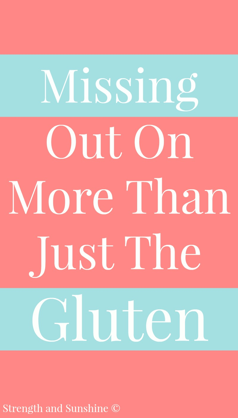 Missing Out On More Than Just The Gluten | Strength and Sunshine @RebeccaGF666 The diagnosis of celiac disease or other food allergies comes with another hidden cost that isn't always thought about or understood right away. You end up missing out on more than just the gluten in today's societal standards.